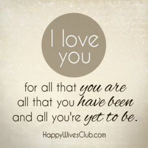 I Love You Quotes 4 Him : love you for all that you are, all that you have been and all ...