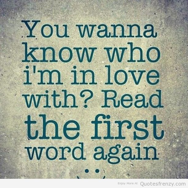 15 ?You wanna know who Im in love with? Read the first word again ...