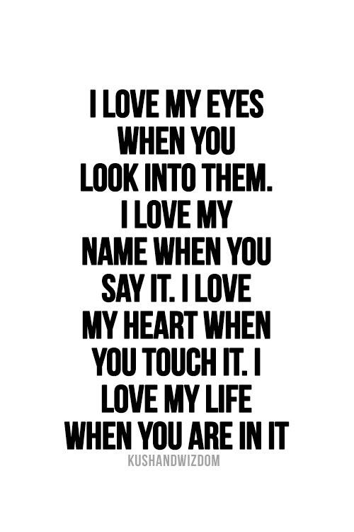 I Love You Quotes For Him Images : ... you say it. I love my heart when you touch it. I love my life when you