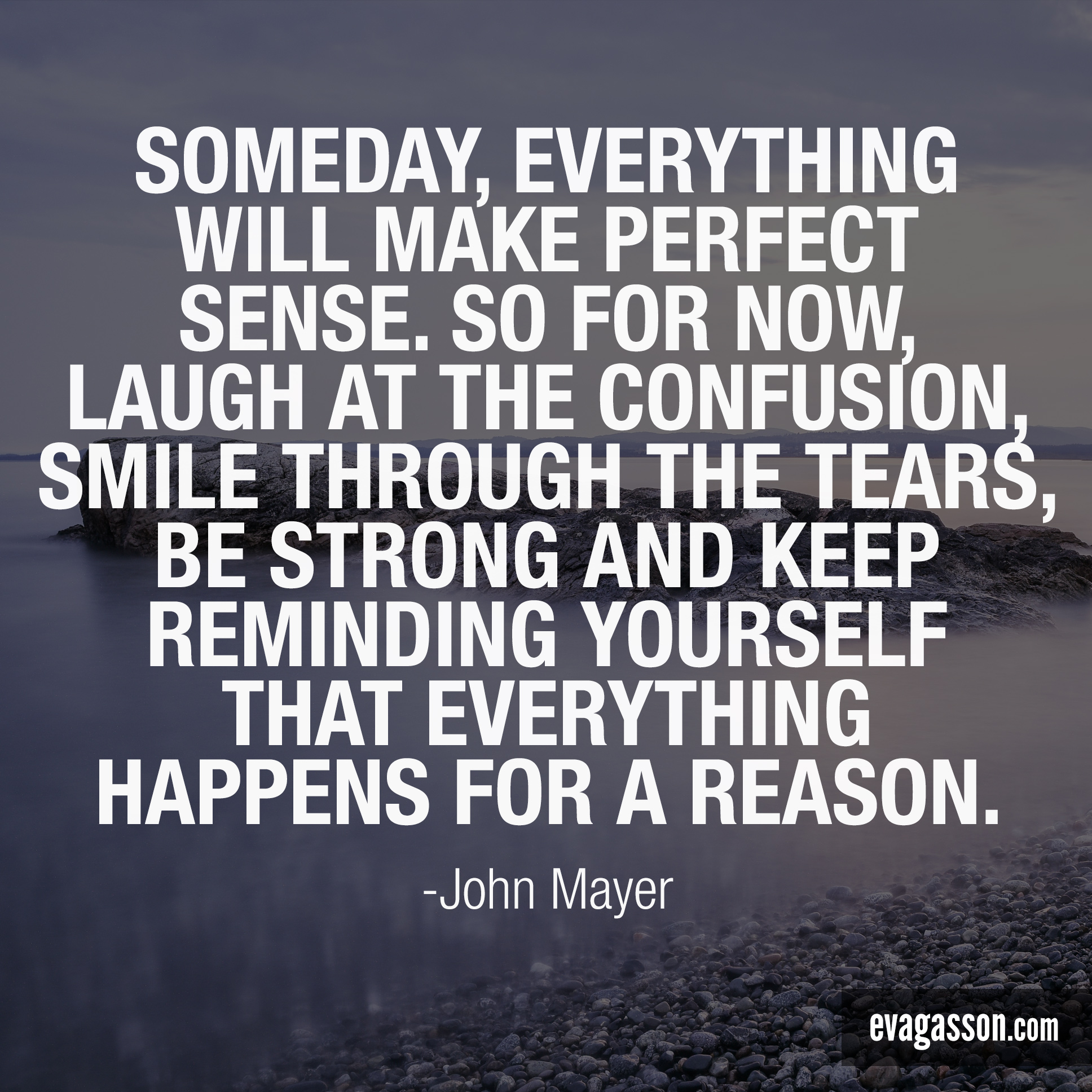 Instagram Quotes | Someday everything will make perfect sense So for now laugh at the confusion smile through the tears and keep reminding yourself that everything happ