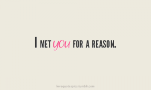 I met you for a reason
