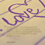 Out of all the people I've ever met you are the one who makes me draw those silly little hearts on my papers