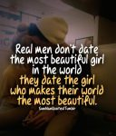 Real men don't love the most beautiful girl in the world. They love the girl who can make their world the most beautiful