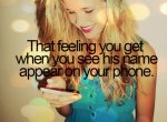 That feeling you get when his name appears on your phone.