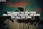 The longer you hide your feelings for someone, the more you fall for them