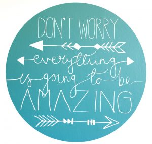 Don't worry. Everything is going to be AMAZING!