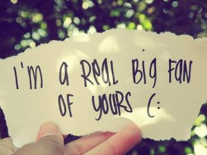 I'm a real big fan of yours