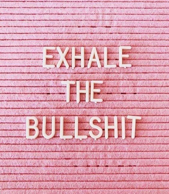 1 Exhale the bullshit