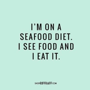 I'm on a seafood diet