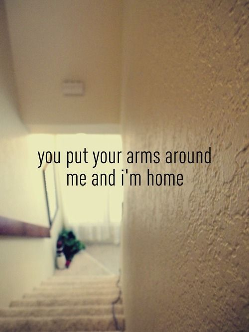 15You Put Your Arms Around Me And Iu0027m Home.