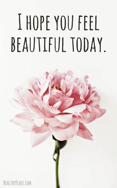 3i hope you feel beautiful today