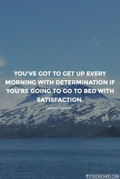 26youve got to get up every morning with determination if youre going to go to bed with satisfaction