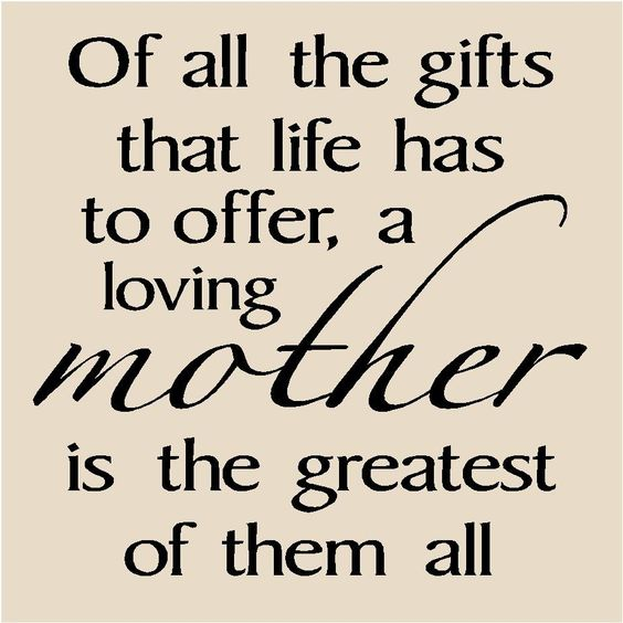 A Loving Mother Starts Your Life Off Right, Is Truly The Driving Force Of  Your Early Development. And Once Youu0027re Old Enough To ...