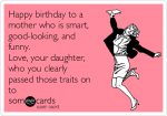 happy-birthday-to-a-mother-who-is-smart-good-looking-and-funny-love-your-daughter-who-you-clearly-passed-those-traits-on-to-b08aa
