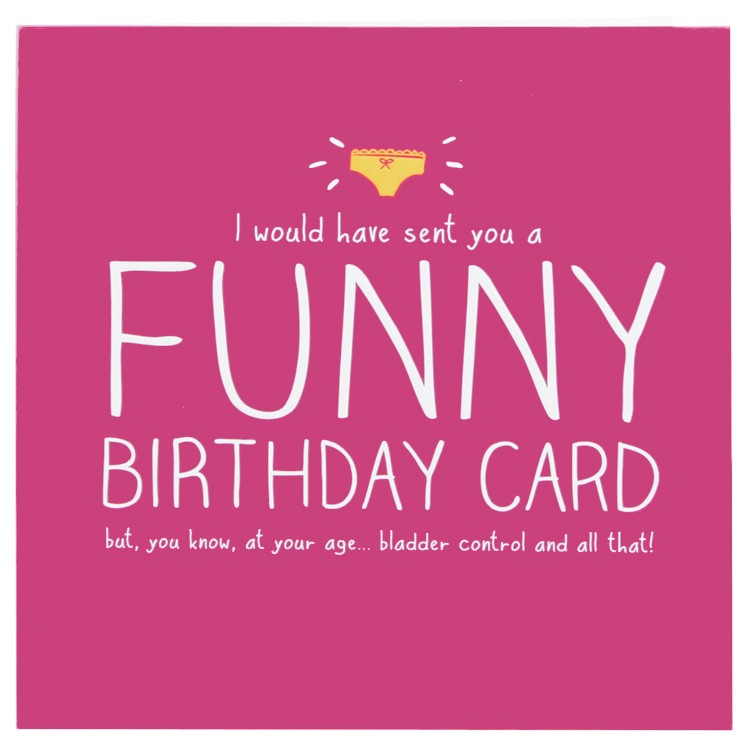 28I Would Have Sent You A Funny Birthday Card But Know At Your Agebladder Control And All That