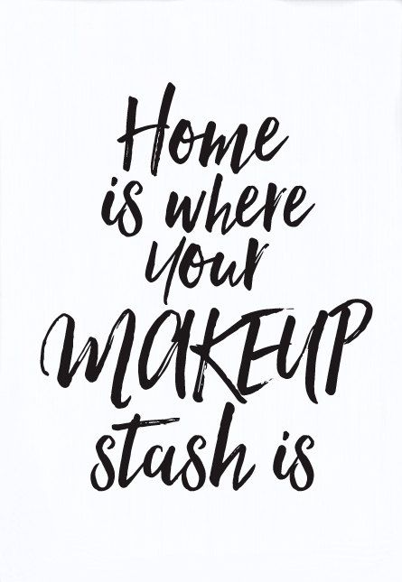 home is where your makeup stash is