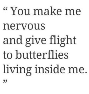 you make me nervous, in a good way