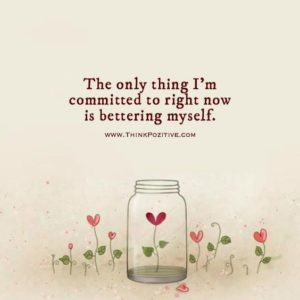 The only thing I'm committed to right now is bettering myself.
