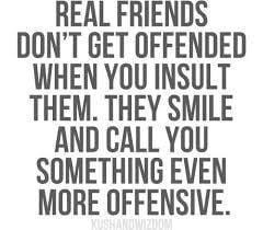 Real Friends Don't Get Offended