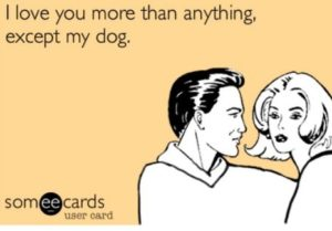 I love you more than quote Except My Dog