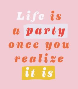 Life's A Party Quotes