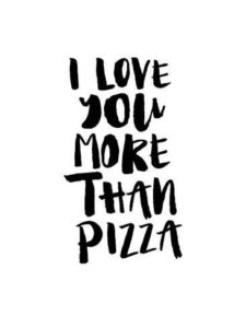 I love you more than Pizza quote
