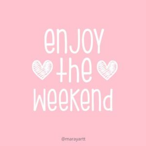 enjoy the weekend quotes