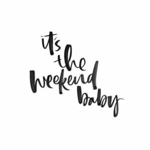 its the weekend baby quote