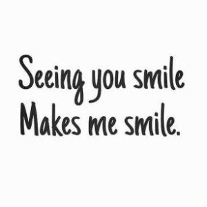 Seeing You Smile Quote