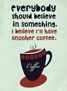 believe in coffee quote